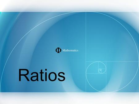 Ratios. In mathematics a ratio expresses the magnitude of quantities relative to each other. Determine the following ratios Boys to girls staff : students.