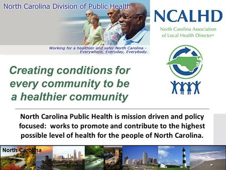North Carolina Public Health is mission driven and policy focused: works to promote and contribute to the highest possible level of health for the people.