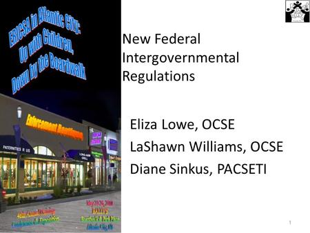 New Federal Intergovernmental Regulations Eliza Lowe, OCSE LaShawn Williams, OCSE Diane Sinkus, PACSETI 1.