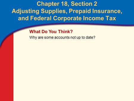 0 Glencoe Accounting Unit 4 Chapter 18 Copyright © by The McGraw-Hill Companies, Inc. All rights reserved. Chapter 18, Section 2 Adjusting Supplies, Prepaid.