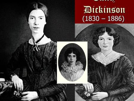 (1830 – 1886) Emily Dickinson. Withdrew from society Dressed in white Published 7 poems during her life Wrote 1,775 poems Known for slant rhyme.