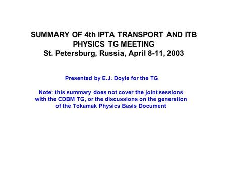 SUMMARY OF 4th IPTA TRANSPORT AND ITB PHYSICS TG MEETING St. Petersburg, Russia, April 8-11, 2003 Presented by E.J. Doyle for the TG Note: this summary.