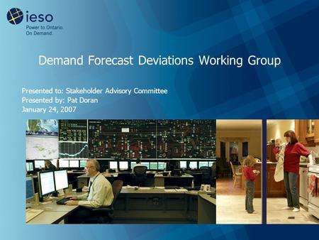 Demand Forecast Deviations Working Group Presented to: Stakeholder Advisory Committee Presented by: Pat Doran January 24, 2007.