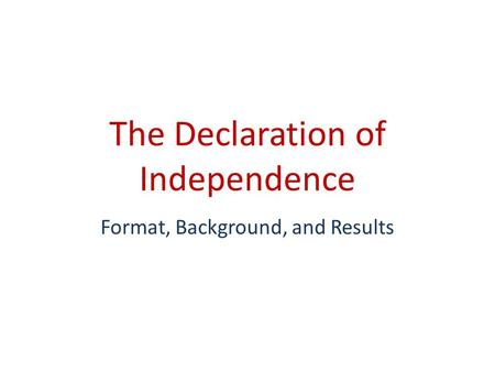 The Declaration of Independence Format, Background, and Results.