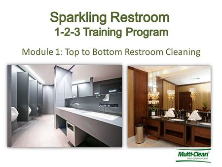 Module 1: Top to Bottom Restroom Cleaning. Restroom Maintenance  Restroom cleanliness is a common complaint and can reflect on the cleanliness of the.
