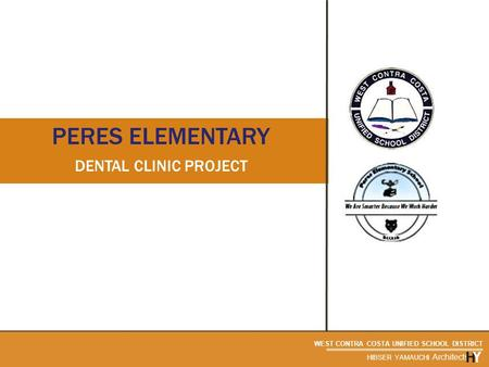 WEST CONTRA COSTA UNIFIED SCHOOL DISTRICT HIBSER YAMAUCHI Architects PERES ELEMENTARY DENTAL CLINIC PROJECT.