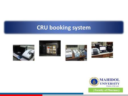 | Faculty of Pharmacy CRU booking system. | Faculty of Pharmacy Outlines  Equipment booking  Q&A  Booking cancellation  CRU registration.