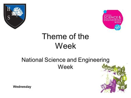 Theme of the Week National Science and Engineering Week Wednesday.