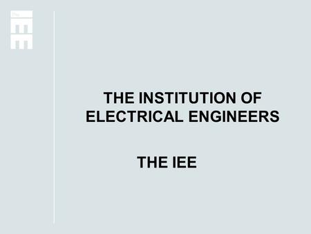 "THE INSTITUTION OF ELECTRICAL ENGINEERS THE IEE. THE IEE ENGINEERING THE FUTURE ""by facilitating the exchange of knowledge and The advancement of 'engineering."