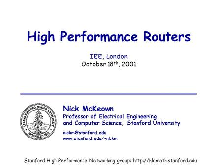 IEE, October 2001Nick McKeown1 High Performance Routers IEE, London October 18 th, 2001 Nick McKeown Professor of Electrical Engineering and Computer Science,