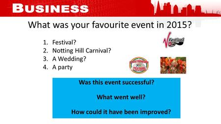 What was your favourite event in 2015? 1.Festival? 2.Notting Hill Carnival? 3.A Wedding? 4.A party Was this event successful? What went well? How could.