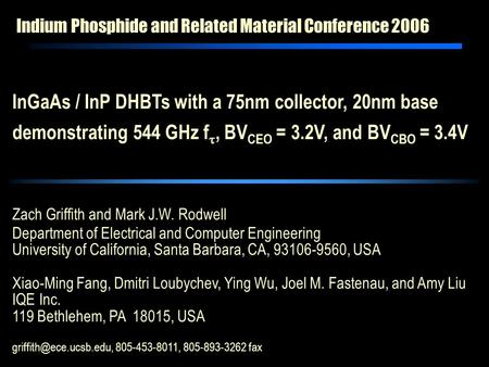 Indium Phosphide and Related Material Conference 2006 Zach Griffith and Mark J.W. Rodwell Department of Electrical and Computer Engineering University.