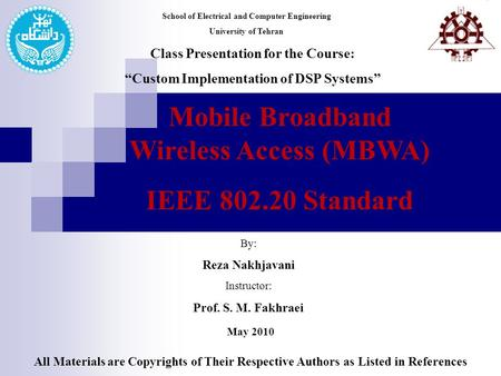 "School of Electrical and Computer Engineering University of Tehran Class Presentation for the Course: ""Custom Implementation of DSP Systems"" By: Reza Nakhjavani."