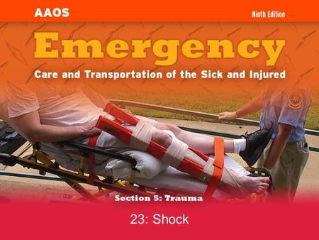 23: Shock 5-1.9 List signs and symptoms of shock (hypoperfusion). 5-1.10 State the steps in the emergency medical care of a patient with signs and symptoms.