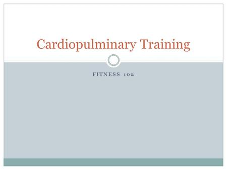 FITNESS 102 Cardiopulminary Training. Functions of the Cardiovascular System Knowing the functions of the cardiovascular system and the parts of the body.