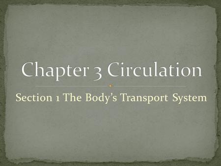 Section 1 The Body's Transport System. Three Functions of the Cardiovascular System Delivering Needed Materials Oxygen, Sugar, Proteins, Fats, etc… Removing.