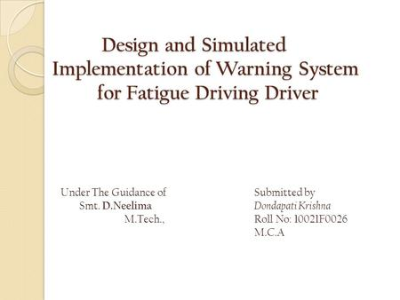 Design and Simulated Implementation of Warning System for Fatigue Driving Driver Design and Simulated Implementation of Warning System for Fatigue Driving.