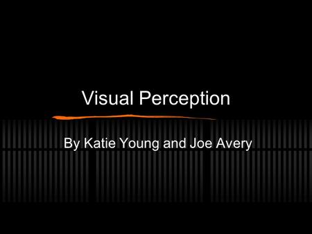 Visual Perception By Katie Young and Joe Avery. Overview Visual Perception Eye Trackers Change Blindness.