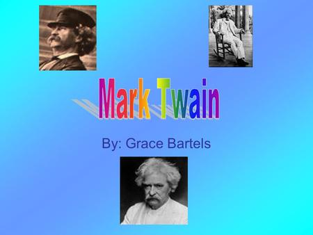 By: Grace Bartels. Mark Twain's real name is Samuel Clemens. He was born in 1835 and died in 1910. He was born in Florida, Missouri. He soon moved to.