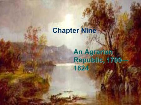 Chapter Nine An Agrarian Republic, 1790— 1824. An Agrarian Republic, 1790-1824 What do the unit title and the drawing suggest about American development.