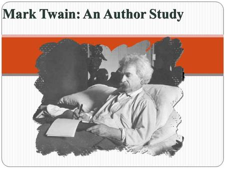 Mark Twain: An Author Study. Born Samuel Clemens on November 30, 1835 Recognized by his pen name, Mark Twain Who was he?