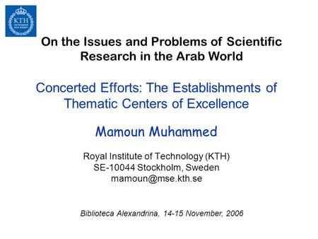 Concerted Efforts: The Establishments of Thematic Centers of Excellence Mamoun Muhammed Royal Institute of Technology (KTH) SE-10044 Stockholm, Sweden.