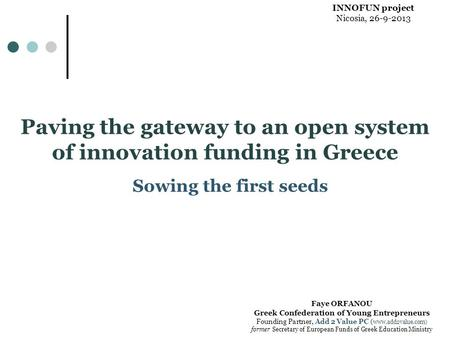 Paving the gateway to an open system of innovation funding in Greece Sowing the first seeds Faye ORFANOU Greek Confederation of Young Entrepreneurs Founding.