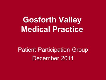 Gosforth Valley Medical Practice Patient Participation Group December 2011.