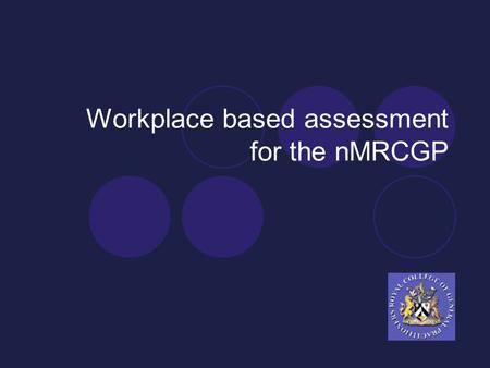 Workplace based assessment for the nMRCGP. nMRCGP Integrated assessment package comprising:  Applied knowledge test (AKT)  Clinical skills assessment.
