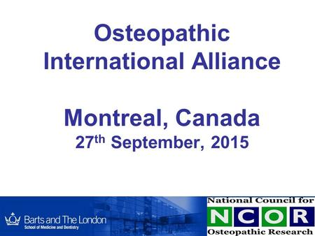 Osteopathic International Alliance Montreal, Canada 27 th September, 2015.