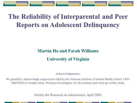 The Reliability of Interparental and Peer Reports on Adolescent Delinquency Martin Ho and Farah Williams University of Virginia Acknowledgements: We gratefully.