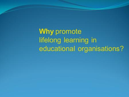 How promote lifelong learning in educational organisations? Why.