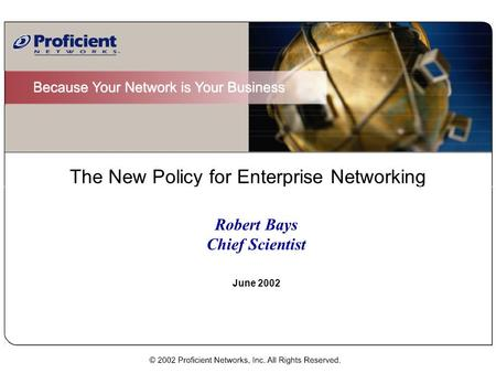 The New Policy for Enterprise Networking Robert Bays Chief Scientist June 2002.