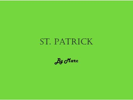 St. Patrick By Marc. Saint Patrick Saint Patrick in Latin Patricius The primarily name for Saint Patrick in Irish Qatrikias Saint Patrick is a Patron.