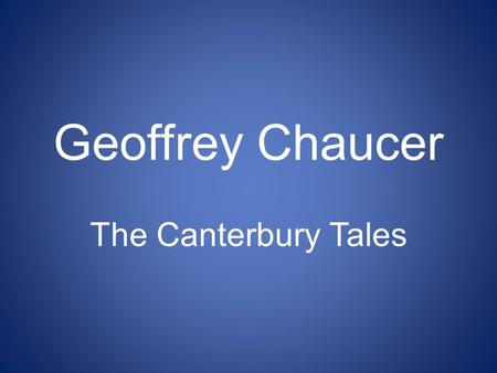 Geoffrey Chaucer The Canterbury Tales. Chaucer Born in 1340's Son of well-to-do family of wine merchants in Ipswich Work History: –Was a soldier, member.
