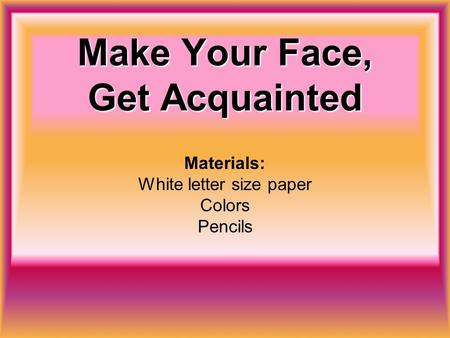 Make Your Face, Get Acquainted Materials: White letter size paper Colors Pencils.