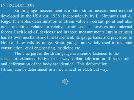 INTRODUCTION Strain gauge measurement is a point strain measurement method developed in the USA c.a. 1938 independently by E. Simmons and A. Ruge. It.