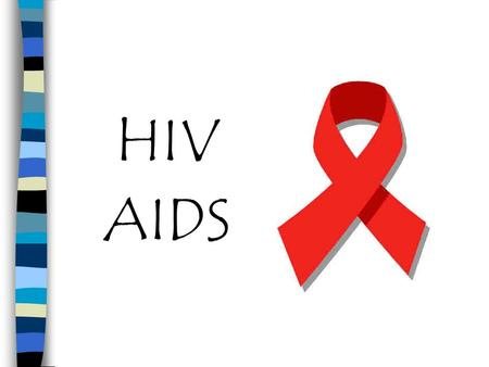 HIV AIDS. What is HIV? n Human –Only affects humans n Immunodeficiency –Disrupts immune system n Virus –Needs human cells to survive.