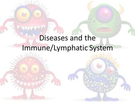 Diseases and the Immune/Lymphatic System. Define these terms: Put your answers where you would start your notes. Define with your partner using only your.