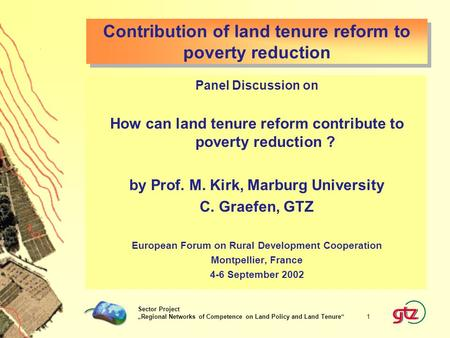 "Sector Project ""Regional Networks of Competence on Land Policy and Land Tenure"" 1 Contribution of land tenure reform to poverty reduction Panel Discussion."
