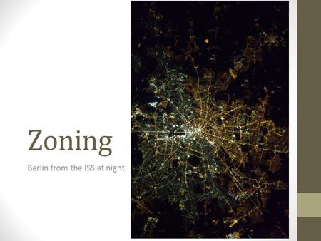 Zoning Berlin from the ISS at night.. What are zones? Zones are areas of a city reserved for a special purpose. Different zones will have different kinds.