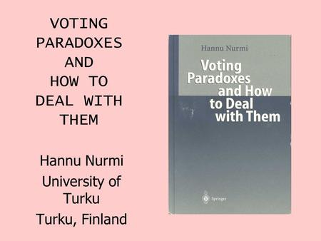 VOTING PARADOXES AND HOW TO DEAL WITH THEM Hannu Nurmi University of Turku Turku, Finland.