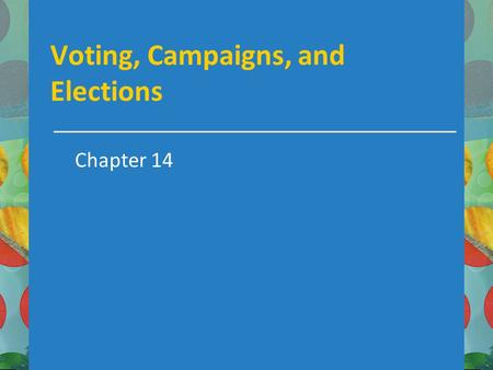 Voting, Campaigns, and Elections Chapter 14. In this chapter you will learn about What the founders were thinking when they established a role for elections,