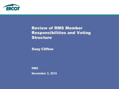 November 3, 2015 RMS Review of RMS Member Responsibilities and Voting Structure Suzy Clifton.