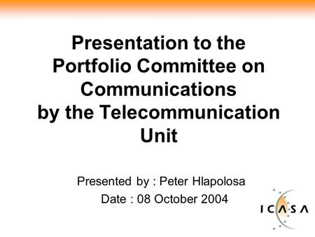 Presentation to the Portfolio Committee on Communications by the Telecommunication Unit Presented by : Peter Hlapolosa Date : 08 October 2004.