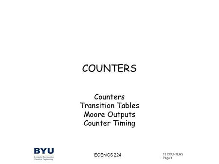 13 COUNTERS Page 1 ECEn/CS 224 COUNTERS Counters Transition Tables Moore Outputs Counter Timing.