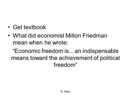 "Get textbook What did economist Milton Friedman mean when he wrote: ""Economic freedom is…an indispensable means toward the achievement of political freedom"""