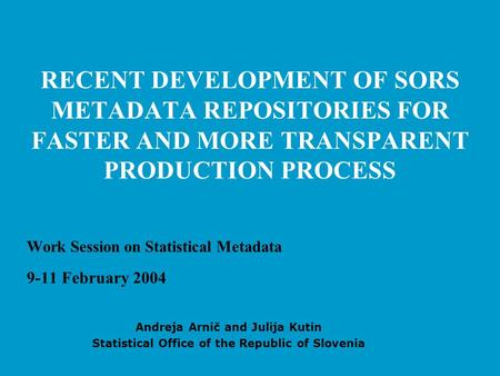 RECENT DEVELOPMENT OF SORS METADATA REPOSITORIES FOR FASTER AND MORE TRANSPARENT PRODUCTION PROCESS Work Session on Statistical Metadata 9-11 February.