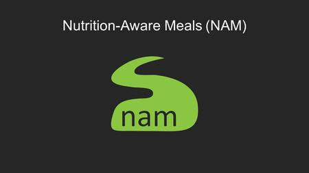 Nutrition-Aware Meals (NAM). Our Goal Develop a web application that provide nutritional feedback to patients at Sunnaas.