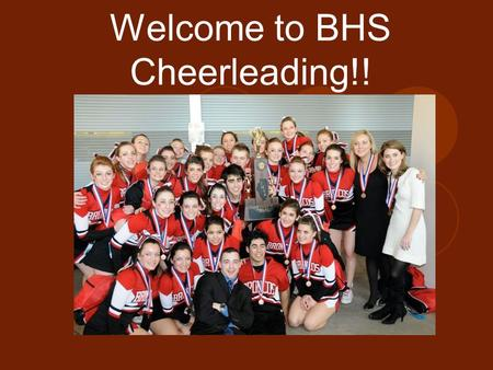 Welcome to BHS Cheerleading!!. Agenda Coaches Program goals Cheerleader expectations Summer expectations BHS Athletics Varsity or JV Tryout requirements/